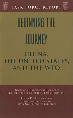 Beginning the Journey: China, the United States, and the WTO - Hormats, Robert D, and Economy, Elizabeth C (Contributions by), and Nealer, Kevin (Contributions by)