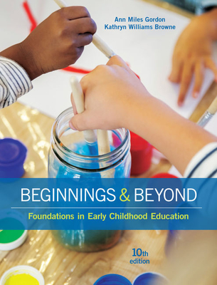 Beginnings & Beyond: Foundations in Early Childhood Education - Gordon, Ann, and Browne, Kathryn Williams