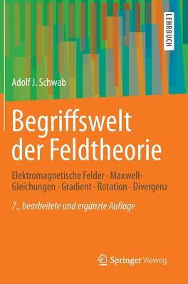 Begriffswelt Der Feldtheorie: Elektromagnetische Felder, Maxwell-Gleichungen, Gradient, Rotation, Divergenz - Schwab, Adolf J