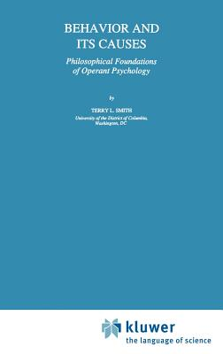 Behavior and Its Causes: Philosophical Foundations of Operant Psychology - Smith, T L