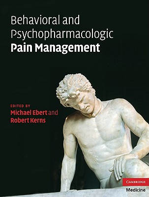 Behavioral and Psychopharmacologic Pain Management - Ebert, Michael H (Editor), and Kerns, Robert D, PhD (Editor)