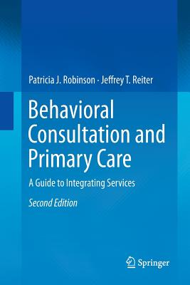 Behavioral Consultation and Primary Care: A Guide to Integrating Services - Robinson, Patricia J, PhD, and Reiter, Jeffrey T