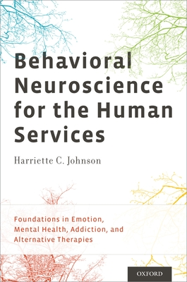 Behavioral Neuroscience for the Human Services: Foundations in Emotion, Mental Health, Addiction, and Alternative Therapies - Johnson Phd, Harriette C, Professor