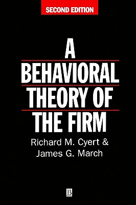 Behavioral Theory of the Firm - Cyert, Richard M, and March, James G