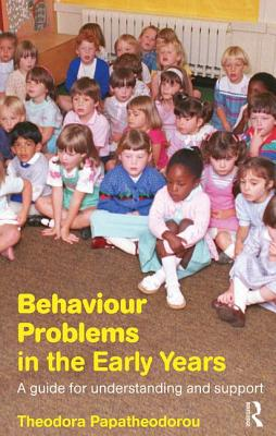 Behaviour Problems in the Early Years: A Guide for Understanding and Support - Papatheodorou, Theodora, Professor
