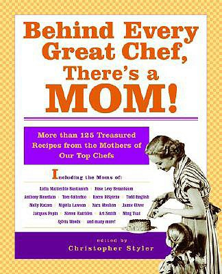 Behind Every Great Chef, There's a Mom!: More Than 125 Treasured Recipes from the Mothers of Our Top Chefs - Styler, Christopher