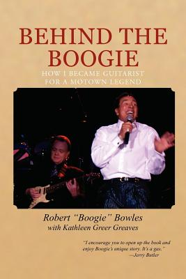 "Behind the Boogie: How I Became Guitarist for a Motown Legend - Bowles, Robert ""Boogie"""