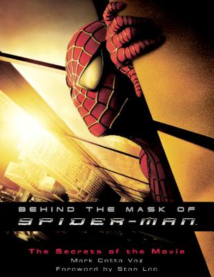 Behind the Mask of Spider-Man: The Secrets of the Movie - Vaz, Marc Cotta, and Vaz, Mark Cotta