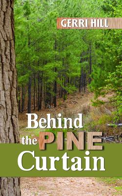Behind the Pine Curtain - Hill, Gerri
