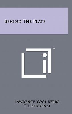 Behind the Plate - Berra, Lawrence Yogi, and Ferdenzi, Til