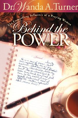Behind the Power: The Compelling Influence of a Praying Wife - Turner, Wanda A, Dr.