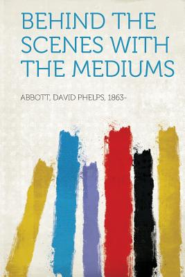 Behind the Scenes with the Mediums - 1863-, Abbott David Phelps (Creator)