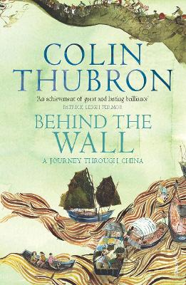 Behind the Wall: A Journey Through China - Thubron, Colin