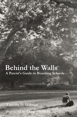 Behind the Walls: A Parent's Guide to Boarding Schools - Hillman, Timothy D