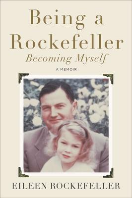 Being a Rockefeller, Becoming Myself - Rockefeller, Eileen