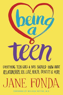 Being a Teen: Everything Teen Girls & Boys Should Know about Relationships, Sex, Love, Health, Identity & More - Fonda, Jane