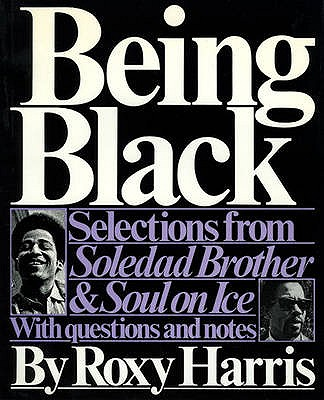 "Being Black: Selections from ""Soledad Brother"" and ""Soul on Ice"" - Jackson, George, and Cleaver, Eldridge, and Harris, Roxy (Volume editor)"