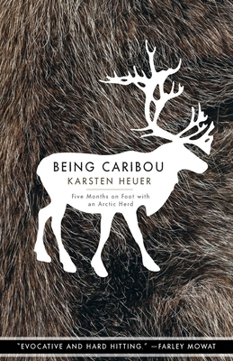 Being Caribou: Five Months on Foot with an Arctic Herd - Heuer, Karsten
