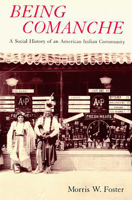 Being Comanche: The Social History of an American Indian Community - Foster, Morris W