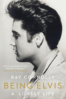 Being Elvis: A Lonely Life - Connolly, Ray
