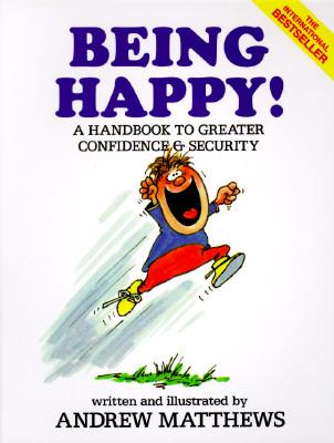 Being Happy! - Matthews, Andrew, and Matthews, A