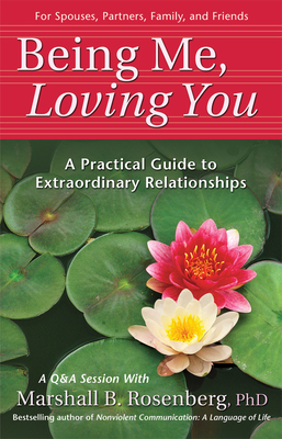 Being Me, Loving You: A Practical Guide to Extraordinary Relationships - Rosenberg, Marshall B, PH.D.