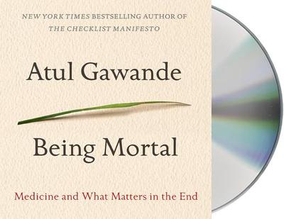 Being Mortal: Medicine and What Matters in the End - Gawande, Atul, and Petkoff, Robert (Read by)