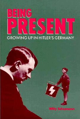 Being Present: Growing Up in Hitler's Germany - Schumann, Willy