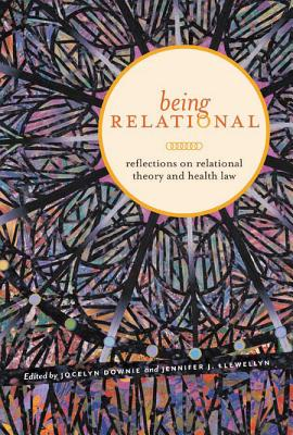 Being Relational: Reflections on Relational Theory and Health Law - Downie, Jocelyn (Editor), and Llewellyn, Jennifer J (Editor)