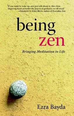 Being Zen: Bringing Meditation to Life - Bayda, Ezra, and Beck, Charlotte Joko (Foreword by)