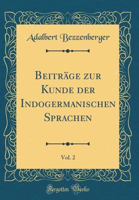 Beitrage Zur Kunde Der Indogermanischen Sprachen, Vol. 2 (Classic Reprint) - Bezzenberger, Adalbert