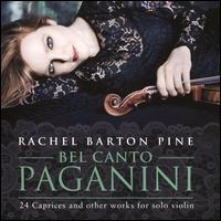 Bel Canto Paganini: 24 Caprices and other works for solo violin - Rachel Barton Pine (violin)
