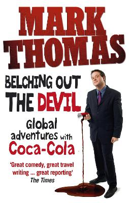 Belching Out the Devil: Global Adventures with Coca-Cola - Thomas, Mark