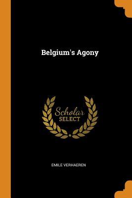 Belgium's Agony - Verhaeren, Emile