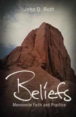Beliefs: Mennonite Faith and Practice - Roth, John D