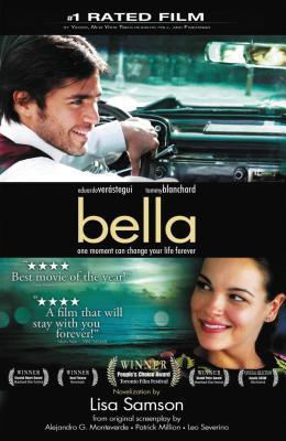 Bella: A Novelization of the Award-Winning Movie - Samson, Lisa, and Metanoia Films