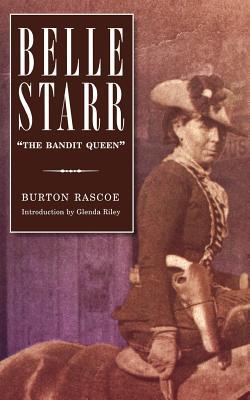 Belle Starr: The Bandit Queen - Rascoe, Burton