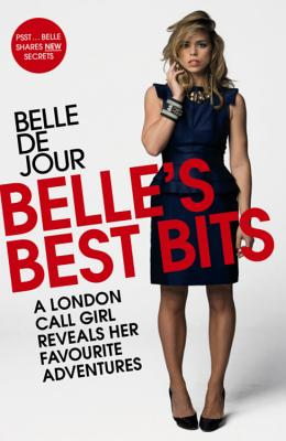 Belle's Best Bits: A London Call Girl Reveals Her Favourite Adventures - De Jour, Belle