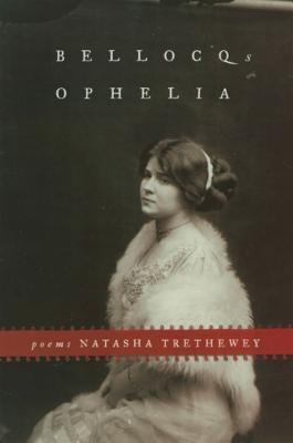 Bellocq's Ophelia - Trethewey, Natasha