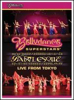 Bellydance Superstars: Babelesque - Live from Tokyo