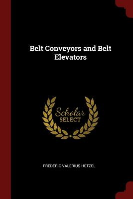 Belt Conveyors and Belt Elevators - Hetzel, Frederic Valerius