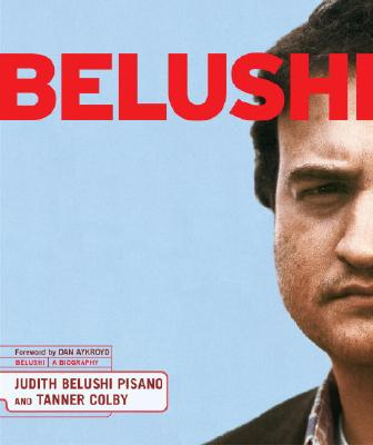 Belushi: A Biography - Belushi-Pisano, Judy, and Colby, Tanner