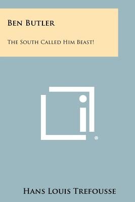 Ben Butler: The South Called Him Beast! - Trefousse, Hans Louis