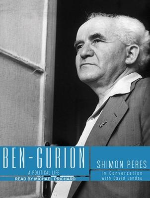 Ben-Gurion: A Political Life - Landau, David, Dr., and Peres, Shimon, and Prichard, Michael (Narrator)
