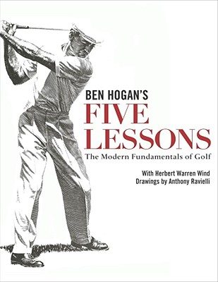Ben Hogan's Five Lessons: The Modern Fundamentals of Golf - Hogan, Ben