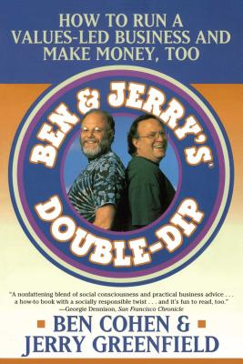 Ben Jerry's Double Dip: How to Run a Values Led Business and Make Money Too - Cohen, Ben, and Greenfield, Jerry