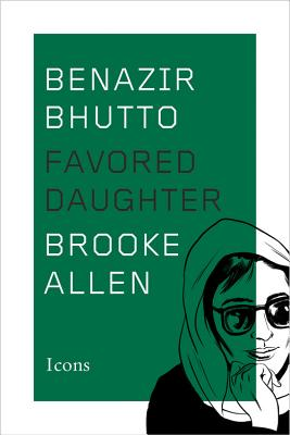 Benazir Bhutto: Favored Daughter - Allen, Brooke