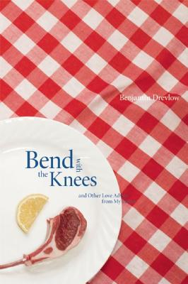 Bend with the Knees and Other Love Advice from My Father - Drevlow, Benjamin