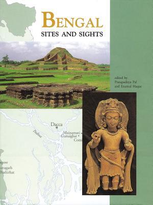 Bengal: Sites and Sights - Pal, Pratapaditya, Mr. (Editor), and Haque, Enamul