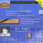 Benjamin Britten: Spring Symphony Op. 44; Etc.; Max Reger: Eine Ballett-Suite, Op. 130